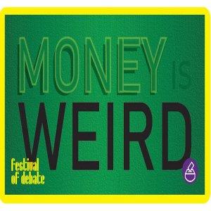 money is weird - festival of debate